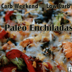 High Carb Weekend – Low Carb Recipe Monday – Paleo Enchiladas