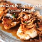 High Carb Weekend – Low Carb Recipe Monday – Mushroom Chicken Marsala