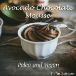 Paleo, Vegan Dessert – Amazing Avocado Chocolate Mousse