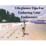 Fitness Tips : 3 Beginner Tips for Enduring Your Endurance