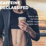 Caffeine Declassifed – Healthy Weight Loss and Energy
